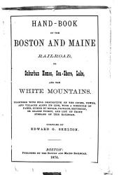Hand-book of the Boston and Maine Railroad: Tosuburban Homes, Sea-shore, Lake, and the White Mountains