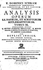 Analysis Operum SS. Patrum, Et Scriptorum Ecclesiasticorum: Continens Opera Q. Septimii Florentis Tertulliani, M. Minucii Felicis, S. Hippolyti Episcopi, Et Martyris, Et Ammonii Alexandrini, Volume 3