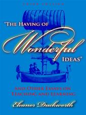 The Having of Wonderful Ideas and Other Essays on Teaching and Learning, 3rd Ed.
