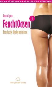 Feuchtoasen 1 | Erotische Bekenntnisse: Sex, Leidenschaft, Erotik und Lust
