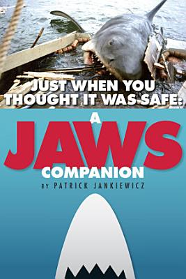 Just When You Thought It Was Safe  A Jaws Companion