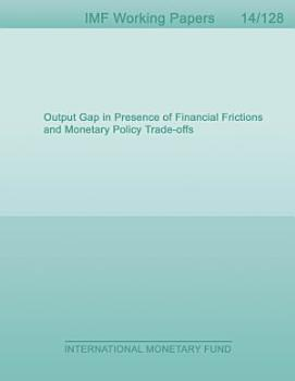 Output Gap in Presence of Financial Frictions and Monetary Policy Trade offs PDF