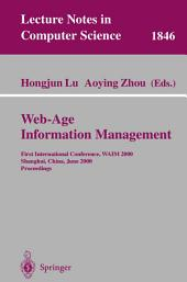Web-Age Information Management: First International Conference, WAIM 2000 Shanghai, China, June 21-23, 2000 Proceedings