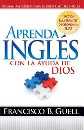 Aprenda Inglés Con La Ayuda De Dios: Un manual básico para el buen uso del inglés