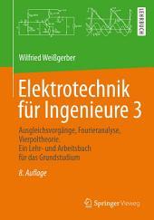 Elektrotechnik für Ingenieure 3: Ausgleichsvorgänge, Fourieranalyse, Vierpoltheorie. Ein Lehr- und Arbeitsbuch für das Grundstudium, Ausgabe 8