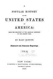 A Popular History of the United States of America: From the Discovery of the American Continent, to the Present Time, Volume 2