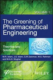 The Greening of Pharmaceutical Engineering, Theories and Solutions