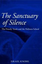 The Sanctuary of Silence: The Priestly Torah and the Holiness School