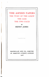 The Novels and Tales of Henry James: The Aspern papers. The turn of the screw. The liar. The two faces