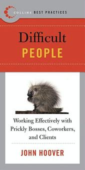Best Practices: Difficult People: Working Effectively with Prickly Bosses, Coworkers, and Clients