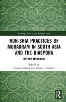 Non Shia Practices of Mu   arram in South Asia and the Diaspora PDF