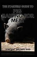 The Starters Guide to Pig Raising for Meat