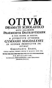 Otium dramate schol ... d. 21. Dec. ... in scenam productum iri intimat Christi. Stieff