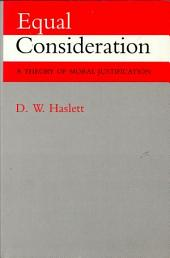 Equal Consideration: A Theory of Moral Justification