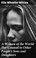 A Woman of the World  Her Counsel to Other People s Sons and Daughters PDF