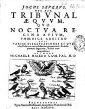 Jocus seuerus, hoc est, tribunal aequum , quo noctua regina auium, phoenice arbitro post varias disceptationes et querelas volucrum eam infestantium pronunciatur ...