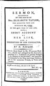 A Sermon [on Ps. xlviii. 14] occasioned by the death of Mrs. Elizabeth Taylor ... October 22, 1793 ... with a short account of her life and character