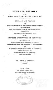 A General History of the Most Prominent Banks in Europe: Particularly the Banks of England and France; the Rise and Progress of the Bank of North America; a Full History of the Late and Present Bank of the United States