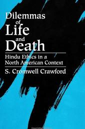 Dilemmas of Life and Death: Hindu Ethics in a North American Context
