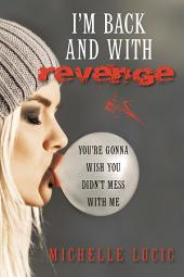 I'm Back and with Revenge: You're Gonna Wish You Didn't Mess with Me