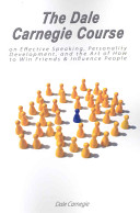 The Dale Carnegie Course on Effective Speaking  Personality Development  and the Art of How to Win Friends   Influence People