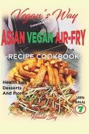 Vegan s Way   Asian Vegan Air Fry  Recipe Cookbook