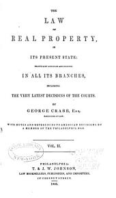 The Law of Real Property, in Its Present State: Practically Arranged and Digested in All Its Branches, Including the Very Latest Decisions of the Courts, Volume 2