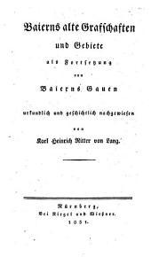 Baierns alte Grafschaften und Gebiete: als Fortsetzung von Baierns Gauen