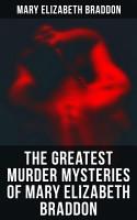 The Greatest Murder Mysteries of Mary Elizabeth Braddon PDF