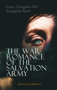 The War Romance of the Salvation Army  Illustrated Edition