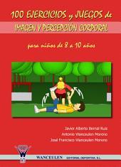 100 ejercicios y juegos de imagen y percepción corporal para niños de 8 a 10 años