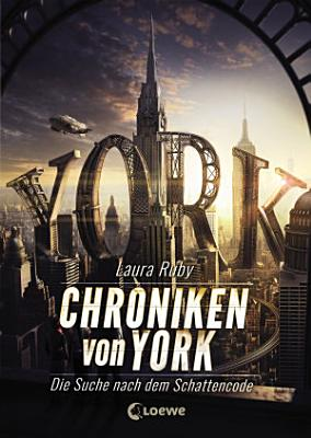 Chroniken von York   Die Suche nach dem Schattencode PDF