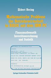Mathematische Probleme der Betriebswirtschaft in BASIC mit dem IBM PC: Finanzmathematik, Investitionsrechnung und Statistik