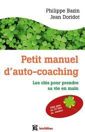 Petit manuel d'auto-coaching - 3e éd.: Les clés pour prendre sa vie en main