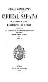 Obras completas do cardeal Saraiva: (d. Francisco de S. Luiz) patriarcha de Lisboa, precedidas de uma introducc̜ão pelo marquez de Rezende, Volume 5