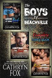 The Complete Boys of Beachville Trilogy: Good at Being Bad, Igniting the Bad Boy, Bad Girl Therapy