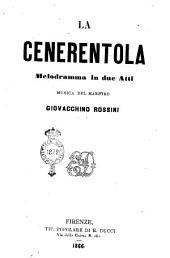 La Cenerentola melodramma in due atti musica del maestro Giovacchino Rossini