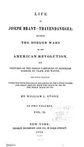 Life of Joseph Brant--Thayendanegea: Including the Border Wars of the American Revolution and Sketches of the Indian Campaigns of Generals Harmar, St. Clair, and Wayne. And Other Matters Connected with the Indian Relations of the United States and Great Britain, from the Peace of 1783 to the Indian Peace of 1795, Volume 2
