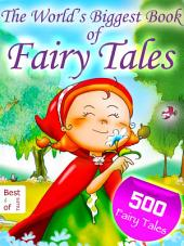 500 Fairy Tales - The World's Biggest Book of Fairy Tales. By the Brothers Grimm, Andersen and other Storytellers (Illustrated Edition)