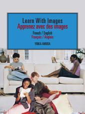 Learn With Images // Apprenez avec des images: French / English // Français / Anglais