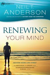Renewing Your Mind (Victory Series Book #4): Become More Like Christ