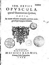 Ioh. Drusii Opuscula, quae ad grammaticam spectant, omnia, in usum volumen compacta