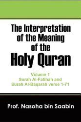 The Interpretation of The Meaning of The Holy Quran Volume 1   Surah Al Fatihah and Surah Al Baqarah verse 1 to 71 PDF