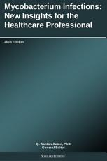 Mycobacterium Infections  New Insights for the Healthcare Professional  2013 Edition PDF