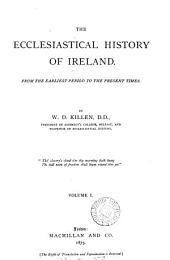 The Ecclesiastical History of Ireland: From the Earliest Period to the Present Times, Volume 1