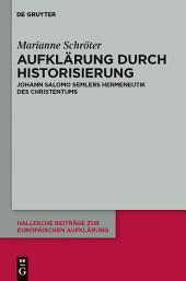 Aufklärung durch Historisierung: Johann Salomo Semlers Hermeneutik des Christentums