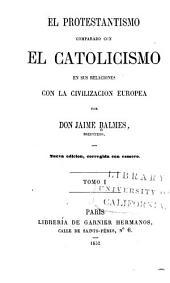 El protestantismo comparado con el catolicismo en sus relaciones con la civilizacion europea: Volumen 1
