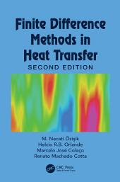 Finite Difference Methods in Heat Transfer: Edition 2