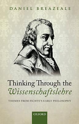 Thinking Through the Wissenschaftslehre