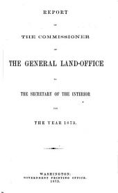 Annual Report, Commissioner of the General Land Office to the Secretary of the Interior for Fiscal Year Ended ...: 1872-1873